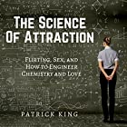 The Science of Attraction: Flirting, Sex, and How to Engineer Chemistry and Love Hörbuch von Patrick King Gesprochen von: Joe Hempel