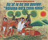 Adivinanzas mayas y yucatecas. Naat le baala paalen: Adivina esta cosa ninio (Guess This, Child Mayan and Yucatecan Riddle) (Spanish Edition)