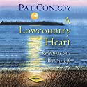 A Lowcountry Heart: Reflections on a Writing Life Audiobook by Pat Conroy Narrated by Scott Brick