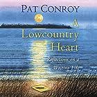 A Lowcountry Heart: Reflections on a Writing Life Hörbuch von Pat Conroy Gesprochen von: Scott Brick