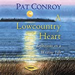 A Lowcountry Heart: Reflections on a Writing Life | Pat Conroy