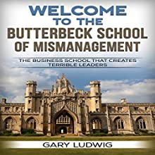 Welcome to the Butterbeck School of Mismanagement: The Business School That Creates Terrible Leaders   Livre audio Auteur(s) : Gary Ludwig Narrateur(s) : Kevin Kollins