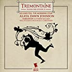 Tremontaine: Go and Tell the Morning Star: Episode 11 | Alaya Dawn Johnson