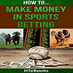 How to Make Money in Sports Betting: Quick Start Guide: How to eBooks, Book 19 |  HTeBooks