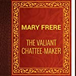 Mary Frere: The Valiant Chattee-Maker   Mary Frere
