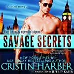Savage Secrets: Titan, Book 4 | Cristin Harber