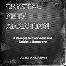 Crystal Meth Addiction: A Complete Overview and Guide to Recovery (       UNABRIDGED) by Alex Andrews Narrated by Steven A. Gannett