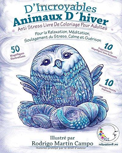 ANTI STRESS Livre De Coloriage Pour Adultes: D'Incroyables Animaux D'Hiver - Pour La Relaxation, Meditation, Soulagement Du Stress, Calme Et Guerison