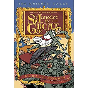 The Adventures of Sir Lancelot the Great: The Knights' Tales, Book 1 | [Gerald Morris]