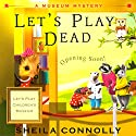 Let's Play Dead: A Museum Mystery (       UNABRIDGED) by Sheila Connolly Narrated by Robin Miles