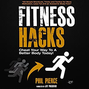 Fitness Hacks: 50 Shortcuts to Effortlessly Cheat Your Way to a Better Body Today! Audiobook