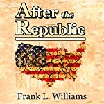 After the Republic, Volume 1 | Frank L Williams