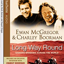 Long Way Round: Chasing Shadows Across the World Audiobook by Ewan McGregor, Charley Boorman Narrated by Mark Bonnar, Rupert Degas
