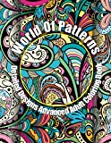 World Of Patterns Detailed Designs Advanced Adult Coloring Book (Beautiful Patterns & Designs Adult Coloring Books) (Volume 16)