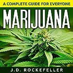 Marijuana: A Complete Guide for Everyone | J. D. Rockefeller