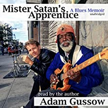 Mister Satan's Apprentice: A Blues Memoir (       UNABRIDGED) by Adam Gussow Narrated by Adam Gussow