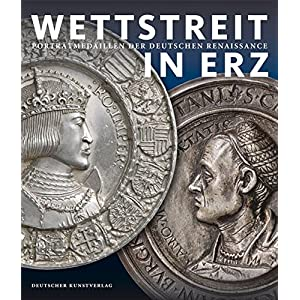 Wettstreit in Erz: Porträtmedaillen der deutschen Renaissance