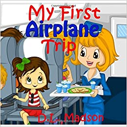 My First Airplane Trip D L Madson 9781502473172 border=