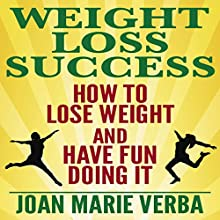 Weight Loss Success: How to Lose Weight and Have Fun Doing It (       UNABRIDGED) by Joan Marie Verba Narrated by Douglas R. Pratt