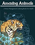 Amazing Animals: A Stress Management Coloring Book For Adults (Adult Coloring Books)
