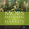 Mobs, Messiahs, and Markets: Surviving the Public Spectacle in Finance and Politics (       UNABRIDGED) by William Bonner, Lila Rajiva Narrated by Erik Synnestvedt
