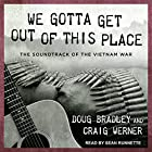 We Gotta Get Out of This Place: The Soundtrack of the Vietnam War Hörbuch von Doug Bradley, Craig Werner Gesprochen von: Sean Runnette