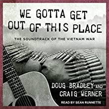 We Gotta Get Out of This Place: The Soundtrack of the Vietnam War Audiobook by Doug Bradley, Craig Werner Narrated by Sean Runnette