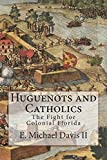 Huguenots and Catholics: The Fight for Colonial Florida