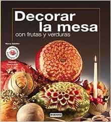 Decorar La Mesa Con Frutas Y Verduras/ Decorate the Table with Fruits