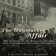 The Haymarket Affair: The History of the Riots in Chicago that Galvanized the Labor Movement Audiobook by  Charles River Editors Narrated by Scott Clem