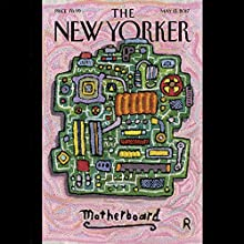 The New Yorker, May 15th 2017 (William Finnegan, Nicola Twilley, Vinson Cunningham) Periodical by William Finnegan, Nicola Twilley, Vinson Cunningham Narrated by Todd Mundt