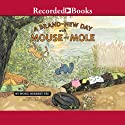 A Brand-New Day With Mouse And Mole (       UNABRIDGED) by Wong Herbert Yee Narrated by Michelle O. Medlin