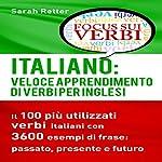 Italiano: Veloce Apprendimento di Verbi per Inglesi: Il 100 più Utilizzati Verbi Italiani con 3600 Esempi de Frase: Passato, Presente e Futuro | Sarah Retter
