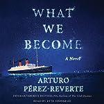 What We Become: A Novel | Arturo Perez-Reverte