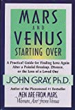 Mars & Venus Starting Over:A Practical Guide for Finding Love Again after a Painful Breakup, Divorce, or the Loss of a Loved One