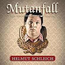 Mutanfall: Ein Angsthase schießt zurück  von Helmut Schleich Gesprochen von: Helmut Schleich