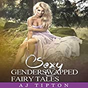 Sexy Gender Swapped Fairy Tales: The Complete 6 Story Collection: Sexy Reversed Fairy Tales | AJ Tipton