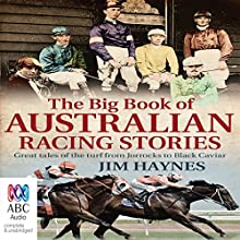 The Big Book of Australian Racing Stories (       UNABRIDGED) by Jim Haynes Narrated by Jim Haynes