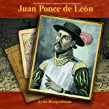 Juan Ponce De Leon: A Primary Source Biography (The Primary Source Library of Famous Explorers)