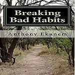 Breaking Bad Habits   Anthony Ekanem