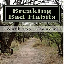 How to Break Bad Habits (       UNABRIDGED) by Anthony Ekanem Narrated by Pete Beretta