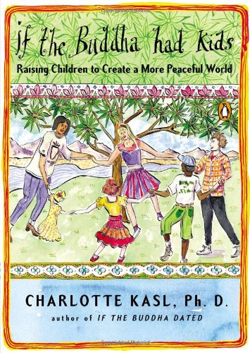 If the Buddha Had Kids: Raising Children to Create a More Peaceful World