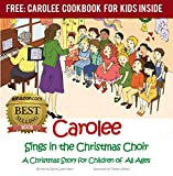 Carolee Sings in the Christmas Choir - A Christmas Story for Children of  All Ages (Carolee - Adventures of an Angel Book 1)