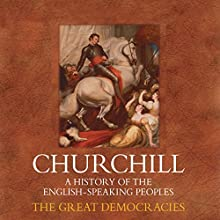 The Great Democracies: A History of the English Speaking Peoples, Volume IV (       UNABRIDGED) by Winston Churchill Narrated by Christian Rodska