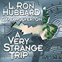 A Very Strange Trip (       UNABRIDGED) by L. Ron Hubbard, Dave Wolverton Narrated by Bob Caso, Jim Meskimen, Tamra Meskimen, Tait Ruppert, Christina Huntington, Phil Proctor, Matt Wolf