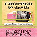 Cropped to Death: A Faith Hunter Scrap This Mystery Audiobook by Christina Freeburn Narrated by Tara Ochs