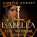 Isabella: The Warrior Queen (       UNABRIDGED) by Kirstin Downey Narrated by Kimberly Farr