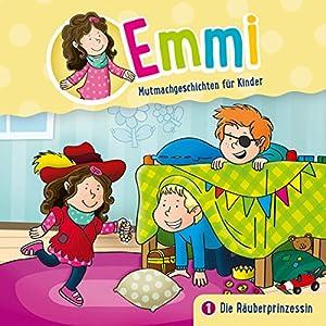 Die Räuberprinzessin (Emmi - Mutmachgeschichten für Kinder 1) Hörspiel