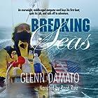 Breaking Seas: An Overweight, Middle-Aged Computer Nerd Buys His First Boat, Quits His Job, and Sails Off to Adventure Hörbuch von Glenn Damato Gesprochen von: René Ruiz