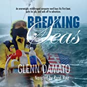 Breaking Seas: An Overweight, Middle-Aged Computer Nerd Buys His First Boat, Quits His Job, and Sails Off to Adventure | [Glenn Damato]